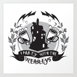 I Party with the Weasleys Art Print