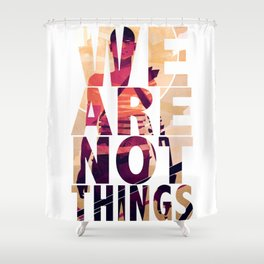 We Are Not Things Shower Curtain