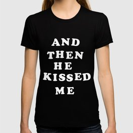 And Then He Kissed Me T-shirt