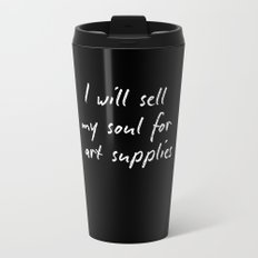 I will sell my soul for art supplies. Travel Mug