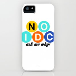 Tell the world to say NO to the IDC! iPhone Case