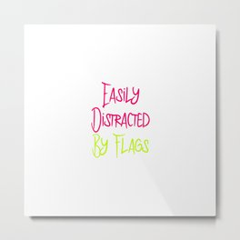 Easily Distracted By Flags Fun Vexillology Quote Metal Print