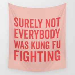 Surely Not Everybody Was Kung Fu Fighting, Quote Wall Tapestry