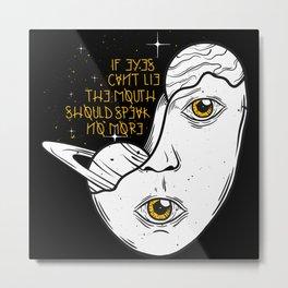 Eyes can't lie Metal Print
