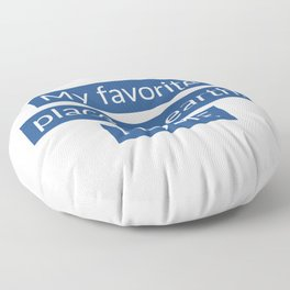 My favorite place on earth Floor Pillow