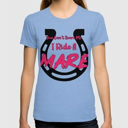 You Can't Scare Me! I Ride A Mare! T-shirt