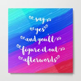 Say Yes Quote Metal Print