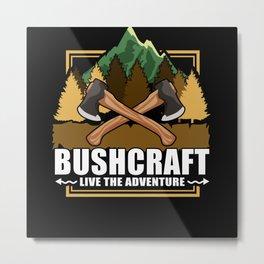 Live The Adventure - Bushcraft Camping Metal Print
