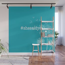 #shesaidyes Wall Mural