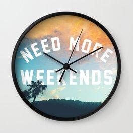 NEED MORE WEEKENDS Wall Clock
