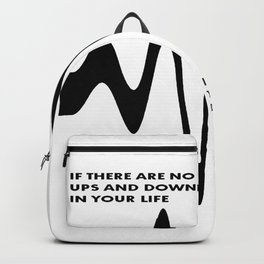 If There Are No Ups and Downs In Life You Are Dead Backpack