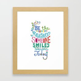 Be the Reason Someone Smiles Today Framed Art Print
