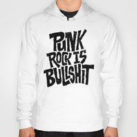 punk rock Hoodies featuring Punk Rock is Bullshit by Chris Piascik
