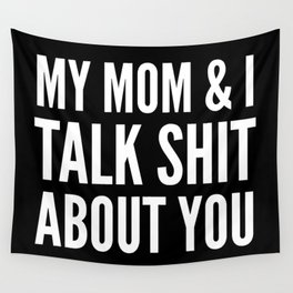 MY MOM & I TALK SHIT ABOUT YOU (Black & White) Wall Tapestry