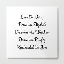 Pride and Prejudice Jane Austen Love Like Darcy Fierce Like Elizabeth Metal Print