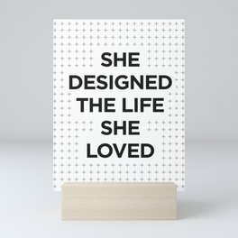 She Designed The Life She Loved black white typography inspirational motivational home wall bedroom Mini Art Print