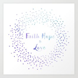 Faith Hope Love Art Print