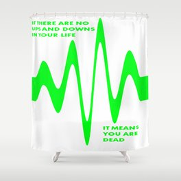 If There Are No Ups and Downs In Life You Are Dead Shower Curtain