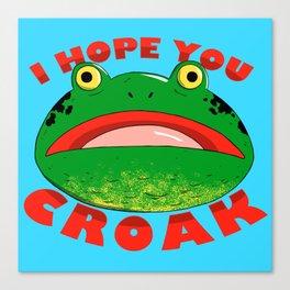 I HOPE YOU CROAK Canvas Print