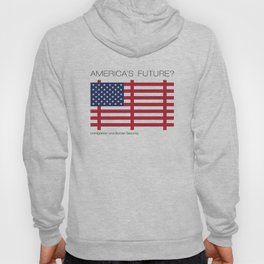 America's Future? Immigration Hoody