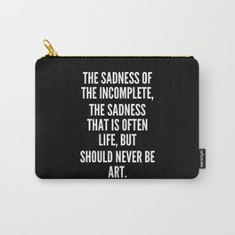 The sadness of the incomplete the sadness that is often Life but should never be Art Carry-All Pouch