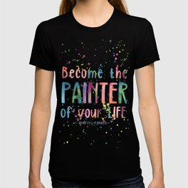 Become the Painter of your Life Watercolor Colorful Quote T-shirt