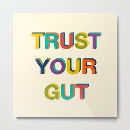 Trust Your Gut Metal Print