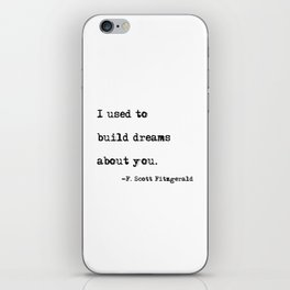 I used to build dreams about you - F. Scott Fitzgerald quote iPhone Skin