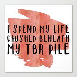 I Spend My Life Crushed Beneath My TBR! (Red) Canvas Print