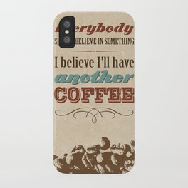 Everybody should believe in something. I believe I'll have another coffee. iPhone Case