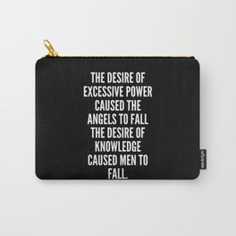 The desire of excessive power caused the angels to fall the desire of knowledge caused men to fall Carry-All Pouch