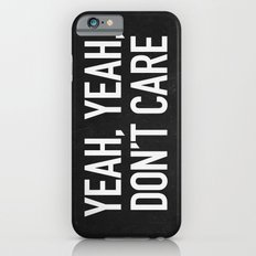Yeah, yeah, don't care Slim Case iPhone 6s