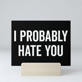 Hate You Funny Quote Mini Art Print