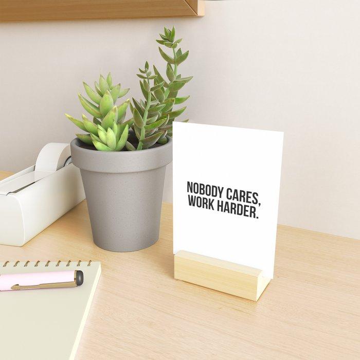 Nobody cares, work harder. Mini Art Print