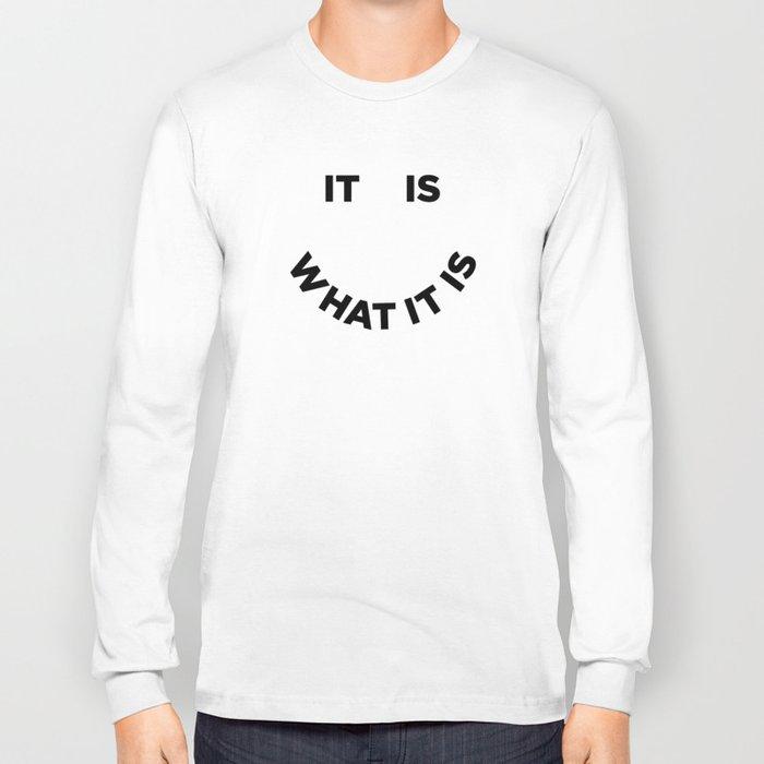 It Is What It Is Long Sleeve T-shirt