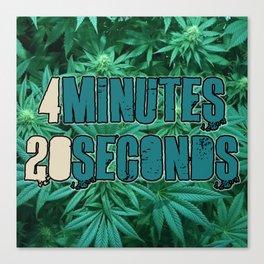4minutes20seconds 420 Canvas Print