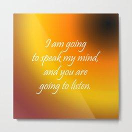 Speak My Mind Metal Print
