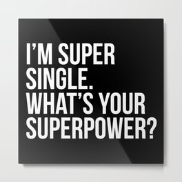 I'm super single. What's your superpower? (In white) Metal Print