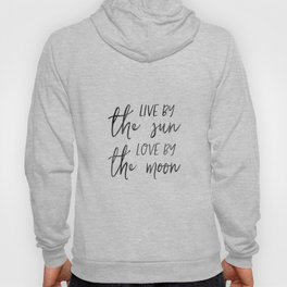 Live by the Sun, Love by the Moon, Valentine's Day Gift, Wedding Gift, Couple Gift, Home Decor Quote Hoody