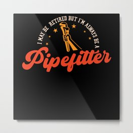 I May Be Retired Be A Pipelifter Plumber Metal Print