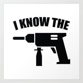 I Know The Drill Art Print