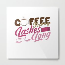 Coffee strong lashes long the funny quote for Esthetician T-Shirt Metal Print