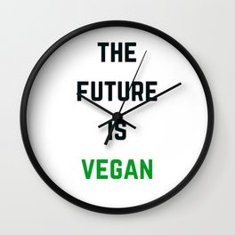 THE FUTURE IS VEGAN Wall Clock