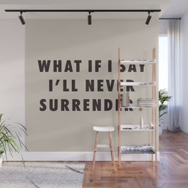 What If I Say I'll Never Surrender? Wall Mural