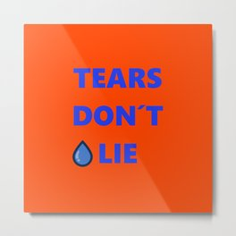 Tears Don't Lie Metal Print