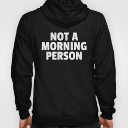 Not A Morning Person Funny Quote Hoody