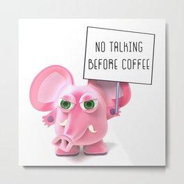 No Talking Before Coffee! Metal Print
