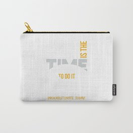 Procrastinate Today Carry-All Pouch
