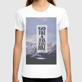 Go Take a Jerk You Hike T-shirt