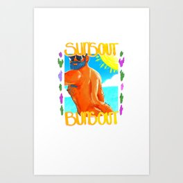 Sun's out buns out Art Print